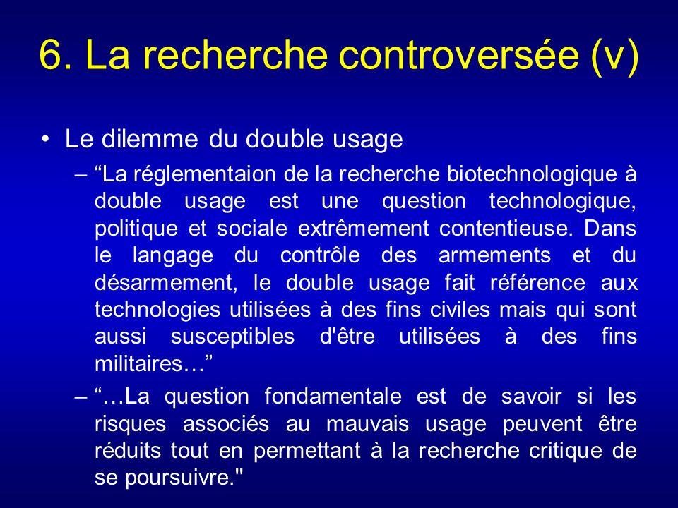 6. La recherche controversée (v) Le dilemme du double usage –La réglementaion de la recherche biotechnologique à double usage est une question technol