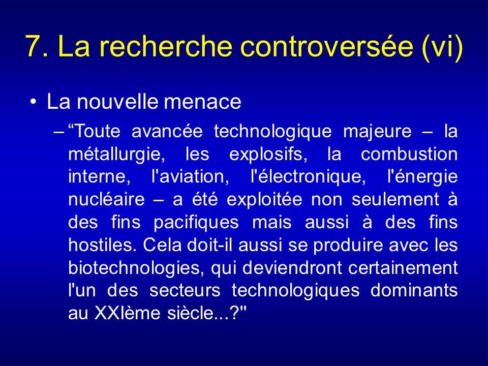 7. La recherche controversée (vi) La nouvelle menace –Toute avancée technologique majeure – la métallurgie, les explosifs, la combustion interne, l'av