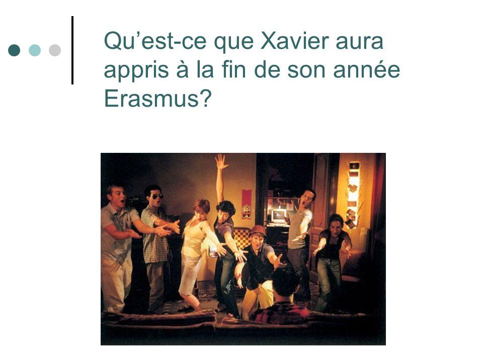Quest-ce que Xavier aura appris à la fin de son année Erasmus?