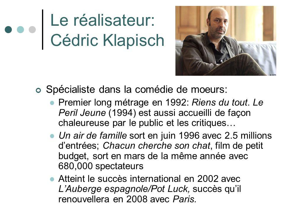 Le réalisateur: Cédric Klapisch Sp é cialiste dans la comédie de moeurs: Premier long métrage en 1992: Riens du tout.