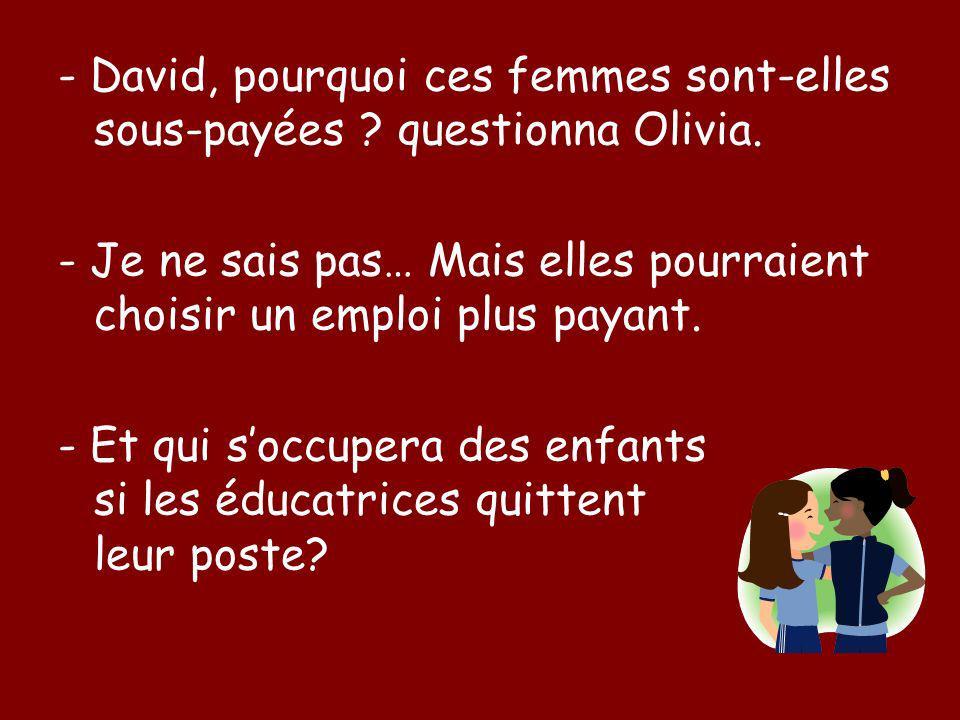 - David, pourquoi ces femmes sont-elles sous-payées ? questionna Olivia. - Je ne sais pas… Mais elles pourraient choisir un emploi plus payant. - Et q
