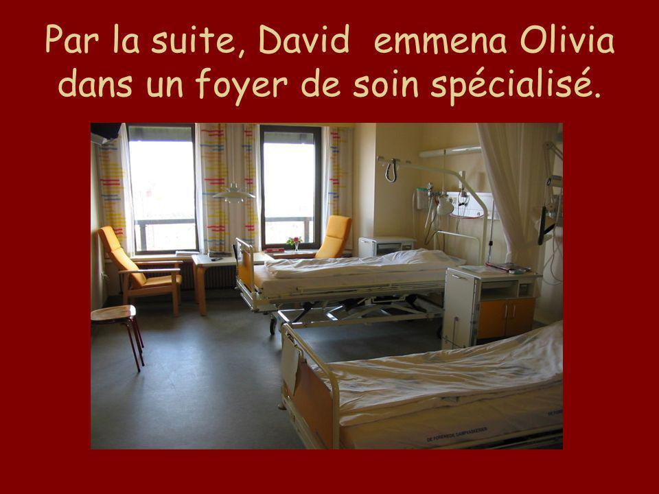 Par la suite, David emmena Olivia dans un foyer de soin spécialisé.