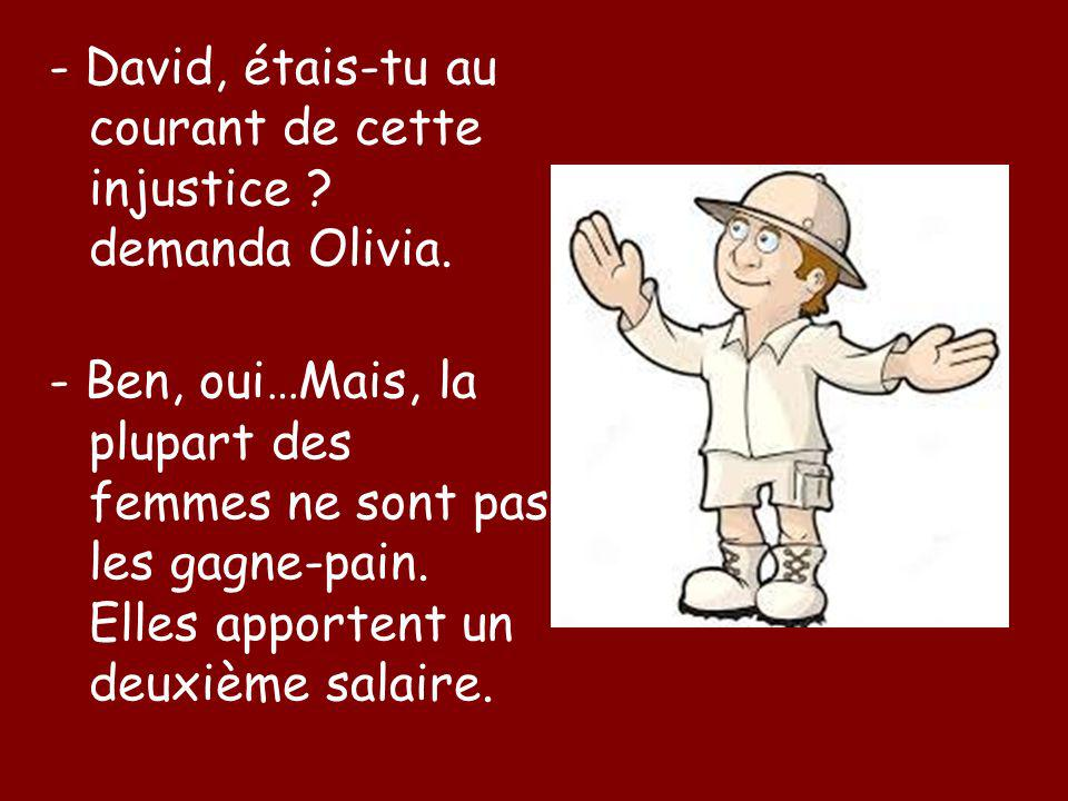 - David, étais-tu au courant de cette injustice . demanda Olivia.
