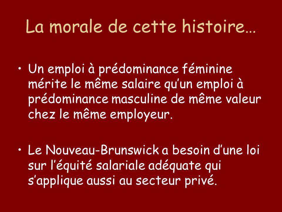 La morale de cette histoire… Un emploi à prédominance féminine mérite le même salaire quun emploi à prédominance masculine de même valeur chez le même employeur.