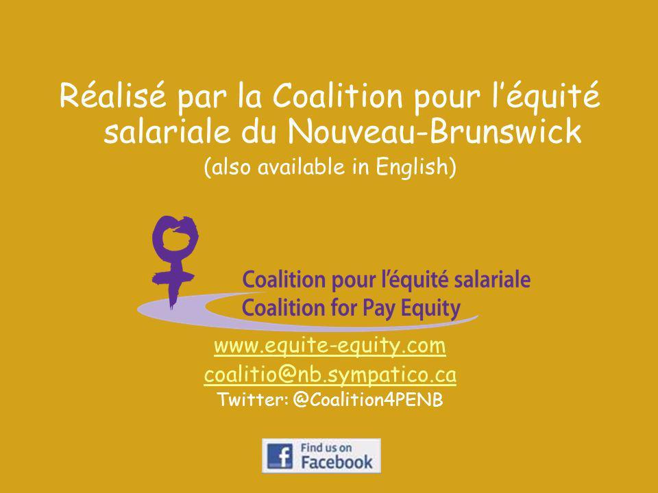 Réalisé par la Coalition pour léquité salariale du Nouveau-Brunswick (also available in English) www.equite-equity.com coalitio@nb.sympatico.ca Twitter: @Coalition4PENB