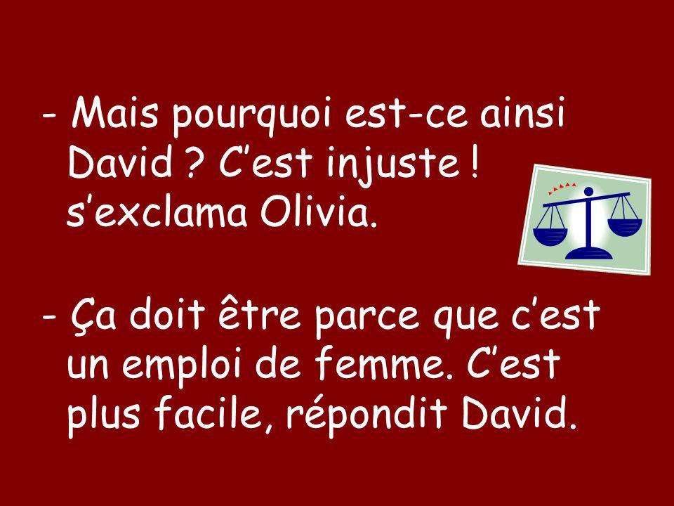 - Mais pourquoi est-ce ainsi David . Cest injuste .
