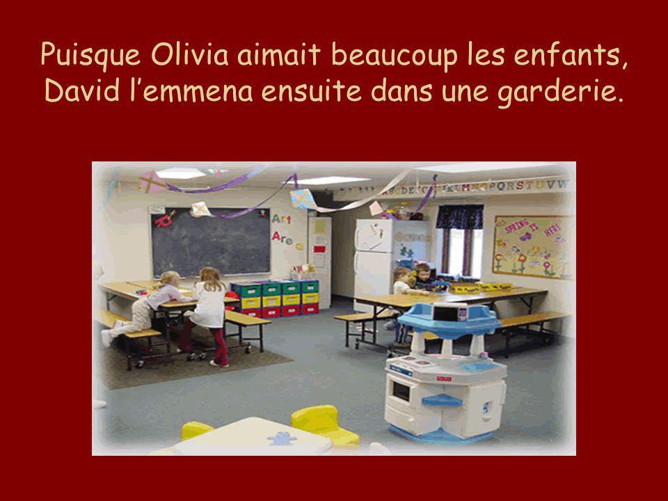 Puisque Olivia aimait beaucoup les enfants, David lemmena ensuite dans une garderie.