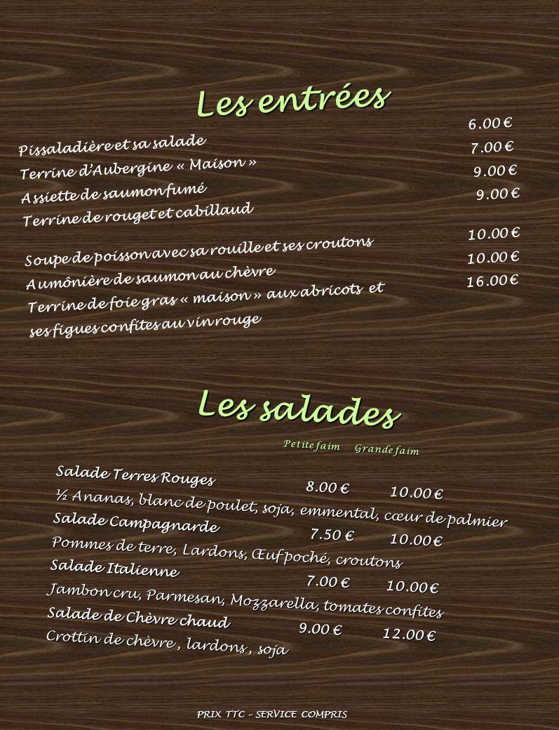Les entrées Pissaladière et sa salade 6.00 Terrine dAubergine « Maison » 7.00 Assiette de saumon fumé 9.00 Terrine de rouget et cabillaud 9.00 Soupe d