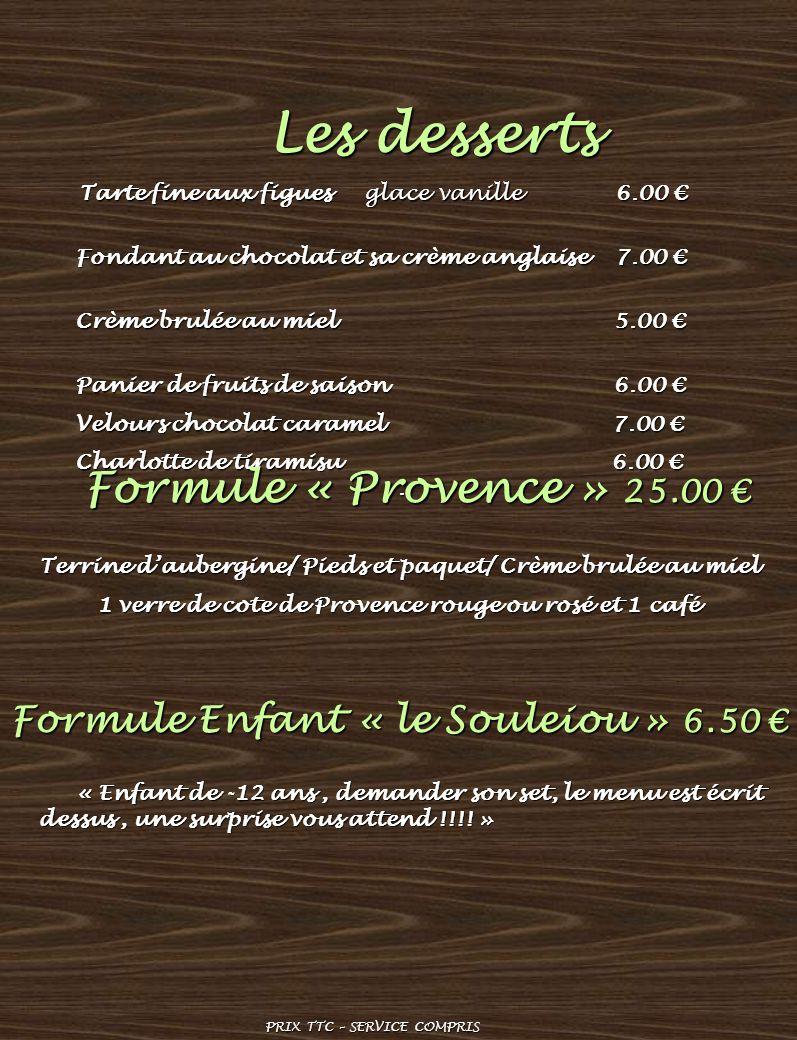 . Les desserts Les desserts Tarte fine aux figues glace vanille 6.00 Tarte fine aux figues glace vanille 6.00 Fondant au chocolat et sa crème anglaise