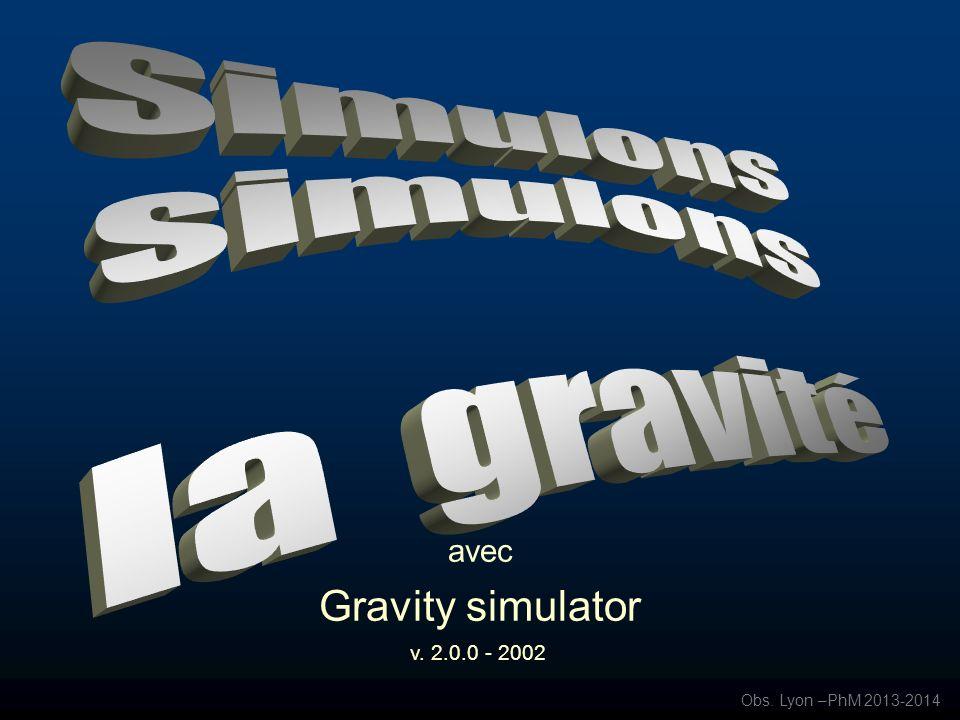 avec Gravity simulator Obs. Lyon –PhM 2013-2014 v. 2.0.0 - 2002