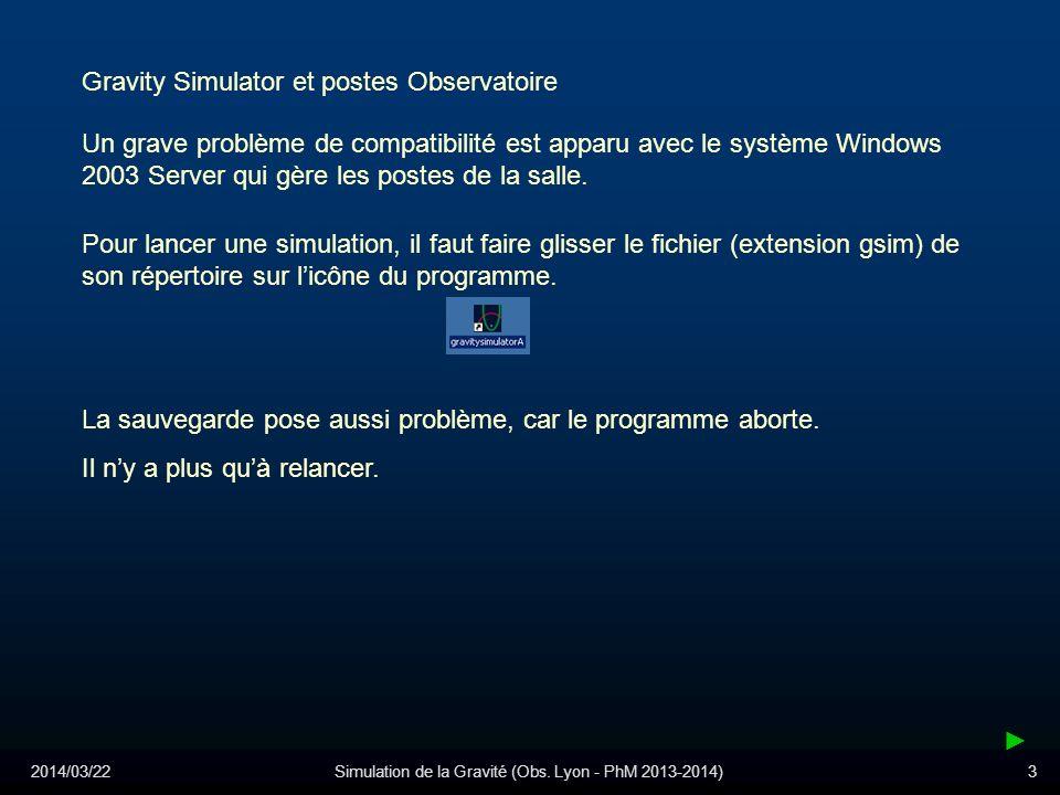 2014/03/22Simulation de la Gravité (Obs. Lyon - PhM 2013-2014)3 Gravity Simulator et postes Observatoire Un grave problème de compatibilité est apparu