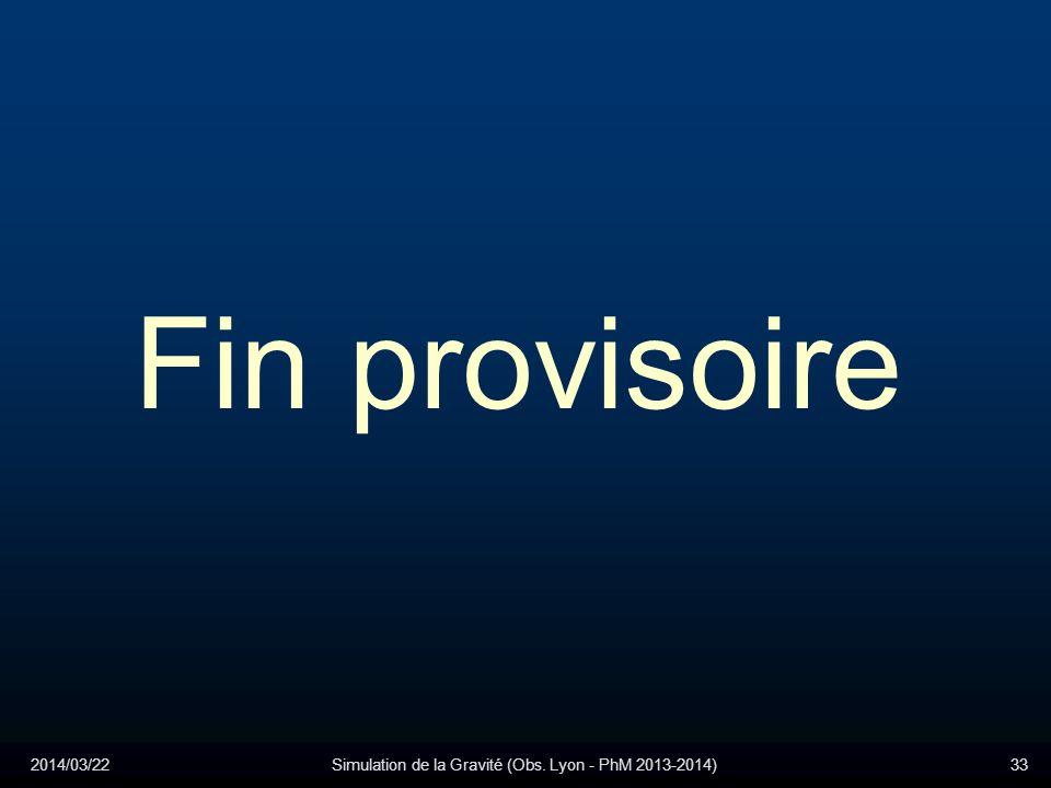 2014/03/22Simulation de la Gravité (Obs. Lyon - PhM 2013-2014)33 Fin provisoire