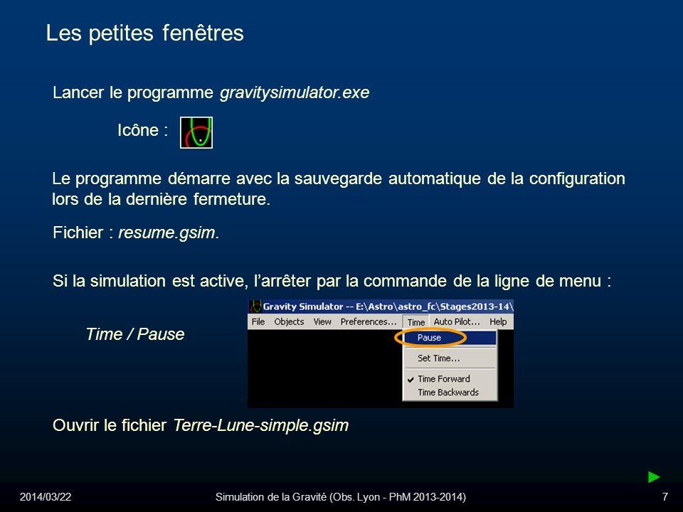 2014/03/22Simulation de la Gravité (Obs. Lyon - PhM 2013-2014)7 Les petites fenêtres Ouvrir le fichier Terre-Lune-simple.gsim Le programme démarre ave