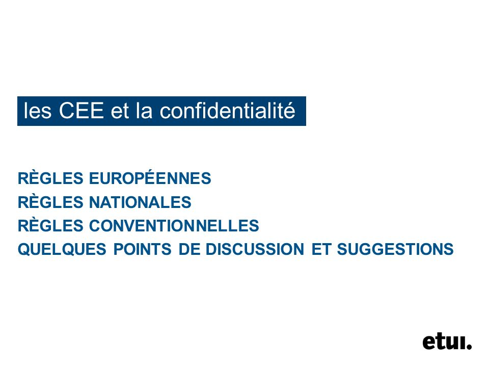 les CEE et la confidentialité RÈGLES EUROPÉENNES RÈGLES NATIONALES RÈGLES CONVENTIONNELLES QUELQUES POINTS DE DISCUSSION ET SUGGESTIONS