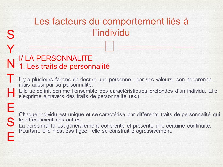 – I/ LA PERSONNALITE 1. Les traits de personnalité Il y a plusieurs façons de décrire une personne : par ses valeurs, son apparence… mais aussi par sa