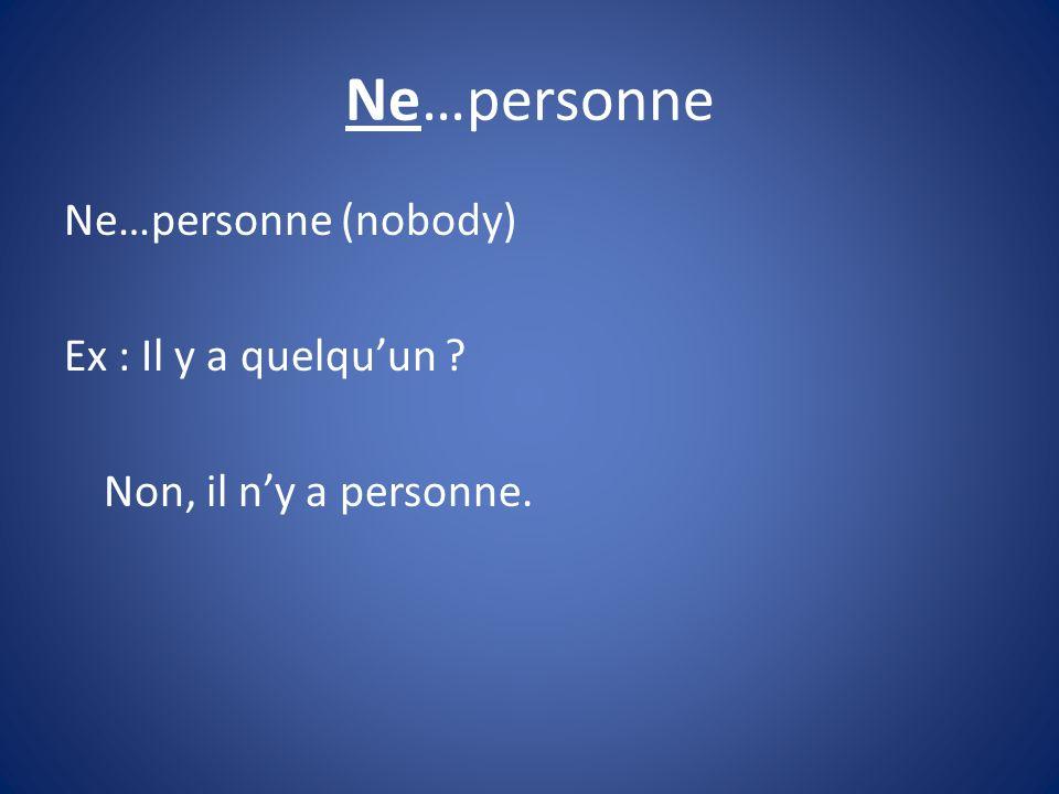 Ne…personne Ne…personne (nobody) Ex : Il y a quelquun ? Non, il ny a personne.