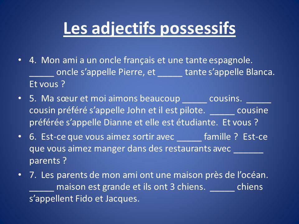 Les adjectifs possessifs 4. Mon ami a un oncle français et une tante espagnole. _____ oncle sappelle Pierre, et _____ tante sappelle Blanca. Et vous ?