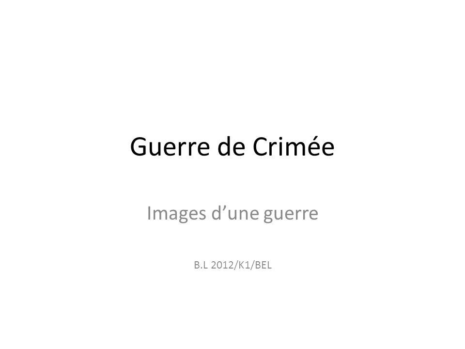 Guerre de Crimée Images dune guerre B.L 2012/K1/BEL