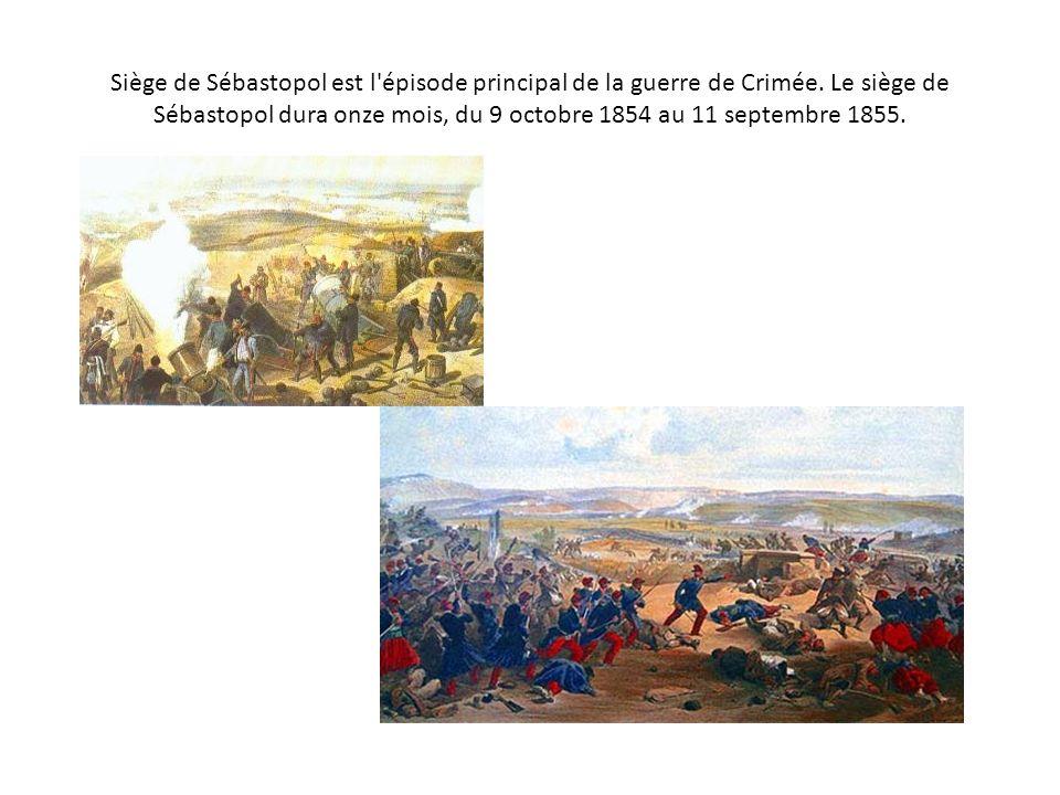 Siège de Sébastopol est l'épisode principal de la guerre de Crimée. Le siège de Sébastopol dura onze mois, du 9 octobre 1854 au 11 septembre 1855.
