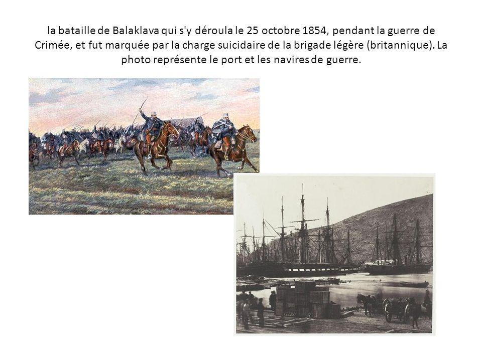 la bataille de Balaklava qui s'y déroula le 25 octobre 1854, pendant la guerre de Crimée, et fut marquée par la charge suicidaire de la brigade légère