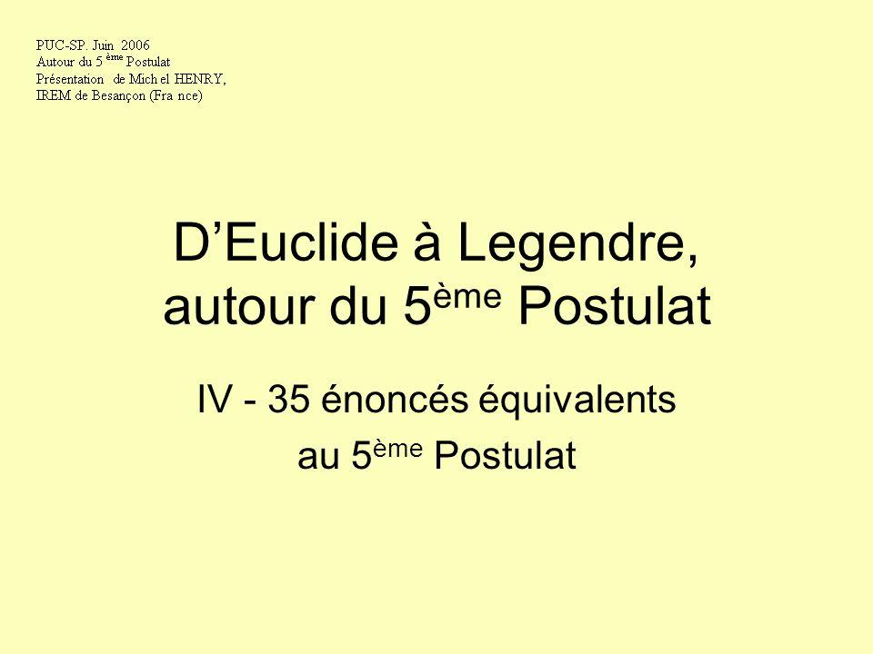 DEuclide à Legendre, autour du 5 ème Postulat IV - 35 énoncés équivalents au 5 ème Postulat