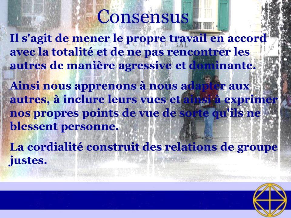 Consensus Il s'agit de mener le propre travail en accord avec la totalité et de ne pas rencontrer les autres de manière agressive et dominante. Ainsi