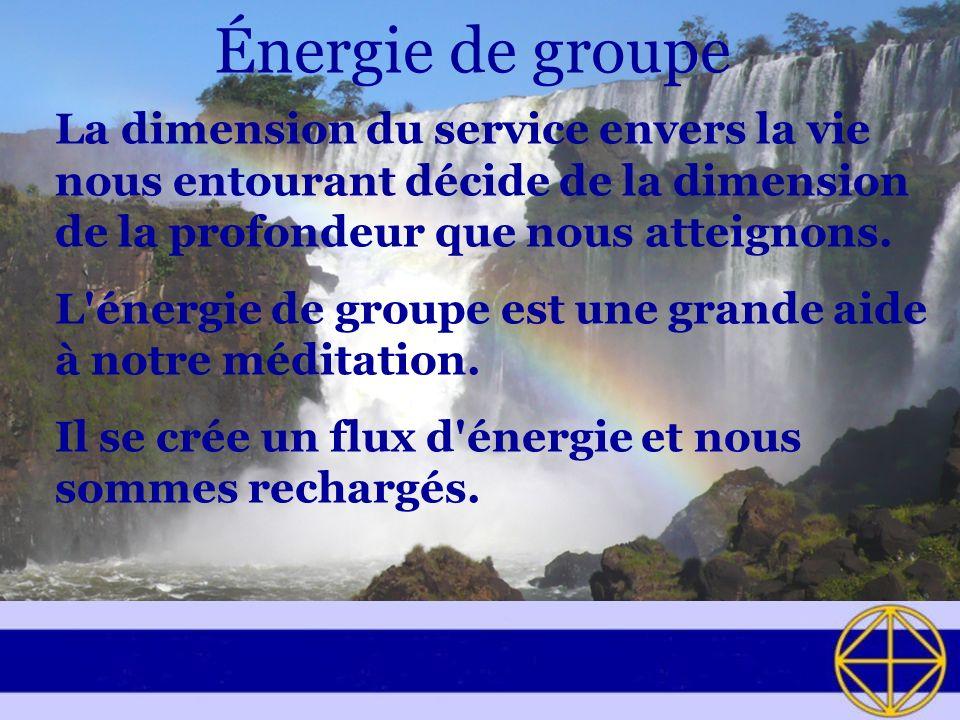 Énergie de groupe La dimension du service envers la vie nous entourant décide de la dimension de la profondeur que nous atteignons. L'énergie de group