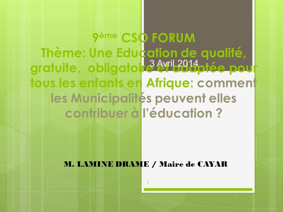 9 ème CSO FORUM Thème: Une Education de qualité, gratuite, obligatoire et adaptée pour tous les enfants en Afrique: comment les Municipalités peuvent elles contribuer à léducation .