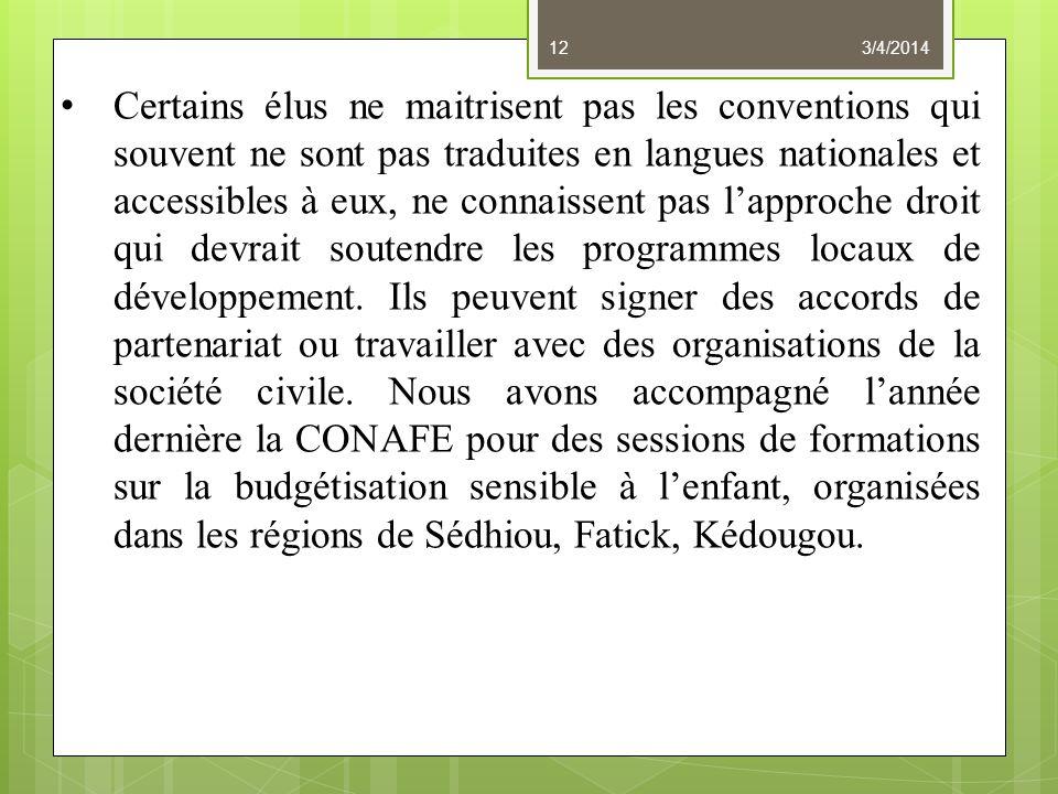 3/4/201412 Certains élus ne maitrisent pas les conventions qui souvent ne sont pas traduites en langues nationales et accessibles à eux, ne connaissent pas lapproche droit qui devrait soutendre les programmes locaux de développement.