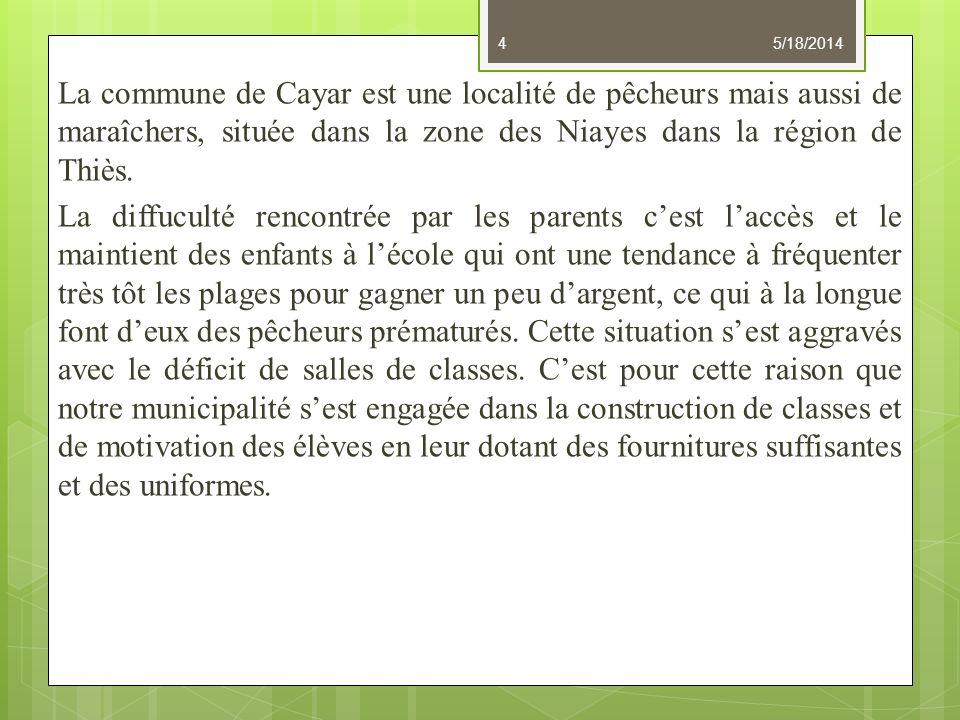 La commune de Cayar est une localité de pêcheurs mais aussi de maraîchers, située dans la zone des Niayes dans la région de Thiès. La diffuculté renco