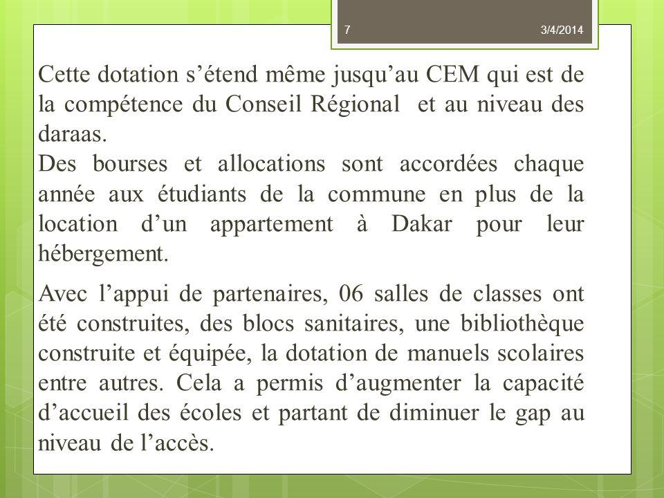 Cette dotation sétend même jusquau CEM qui est de la compétence du Conseil Régional et au niveau des daraas. Des bourses et allocations sont accordées