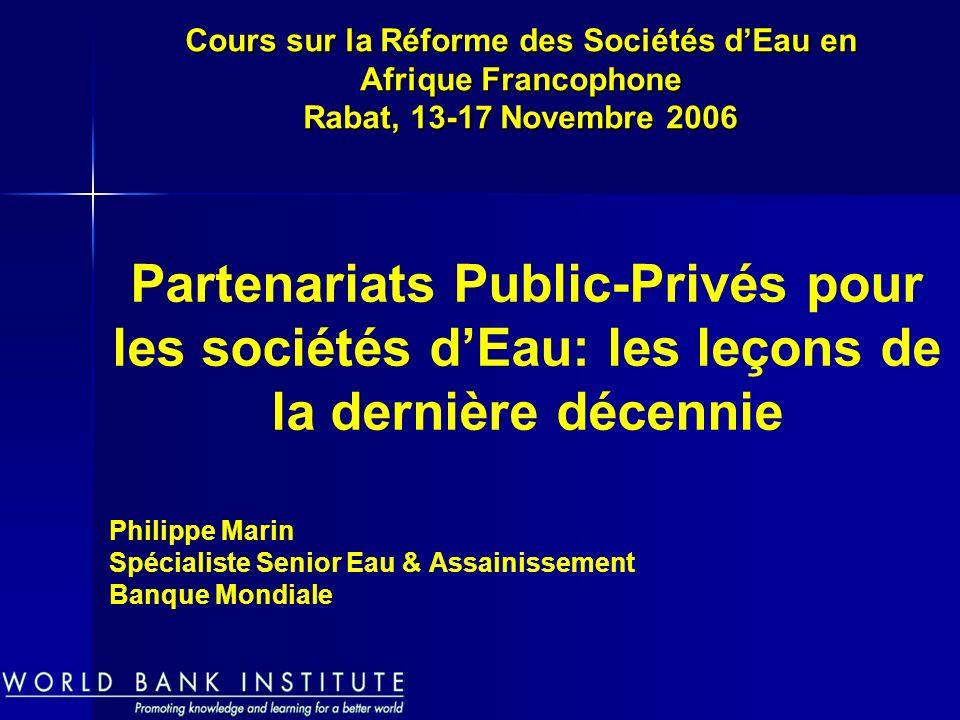 Philippe Marin Spécialiste Senior Eau & Assainissement Banque Mondiale Cours sur la Réforme des Sociétés dEau en Afrique Francophone Rabat, 13-17 Nove