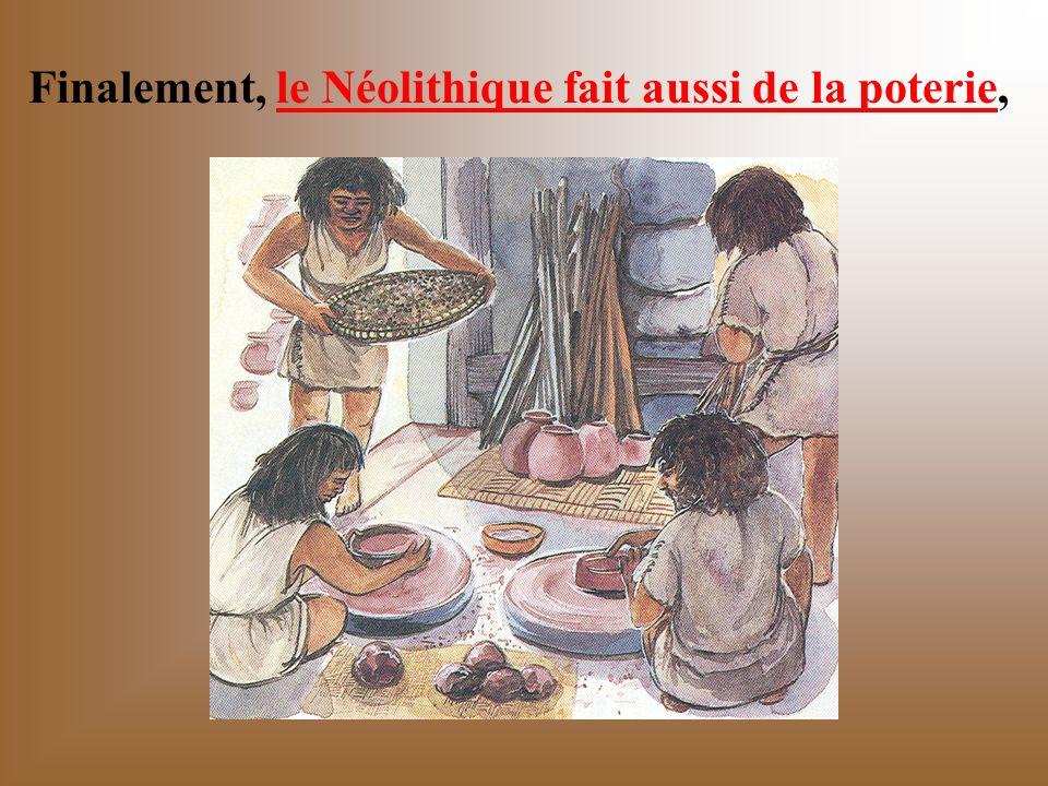 Finalement, le Néolithique fait aussi de la poterie,