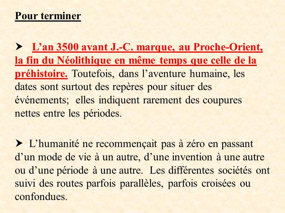 Lan 3500 avant J.-C. marque, au Proche-Orient, la fin du Néolithique en même temps que celle de la préhistoire. Toutefois, dans laventure humaine, les