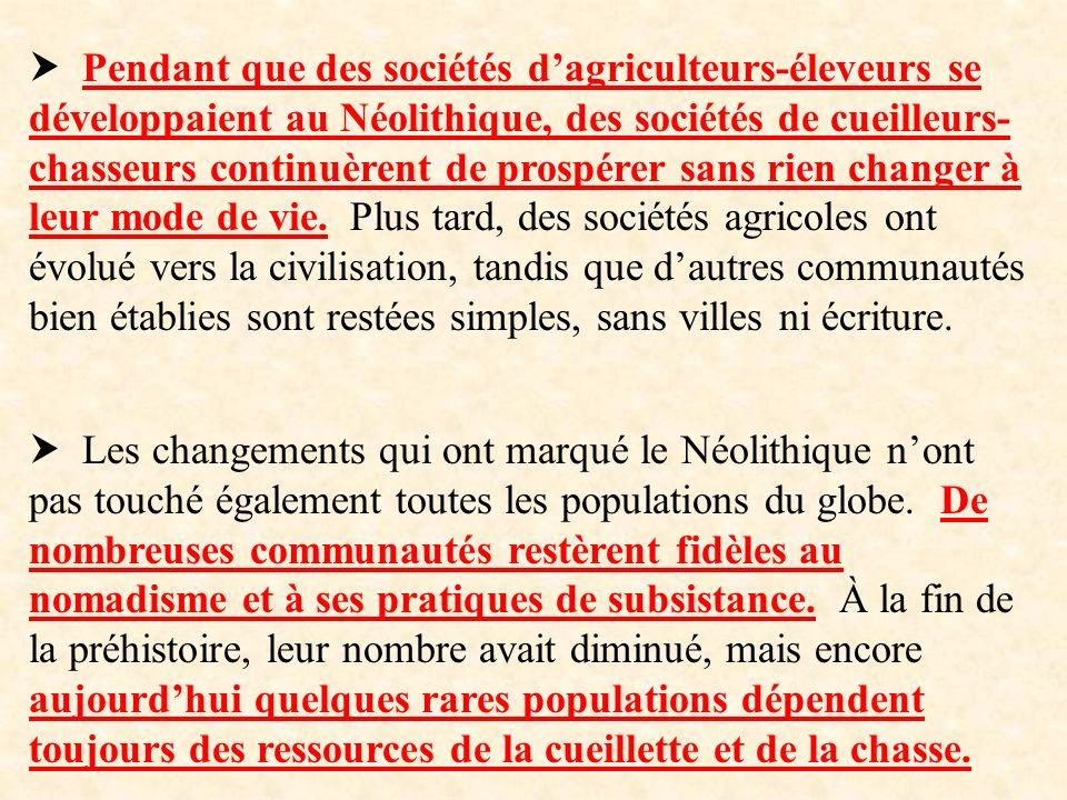 Les changements qui ont marqué le Néolithique nont pas touché également toutes les populations du globe. De nombreuses communautés restèrent fidèles a