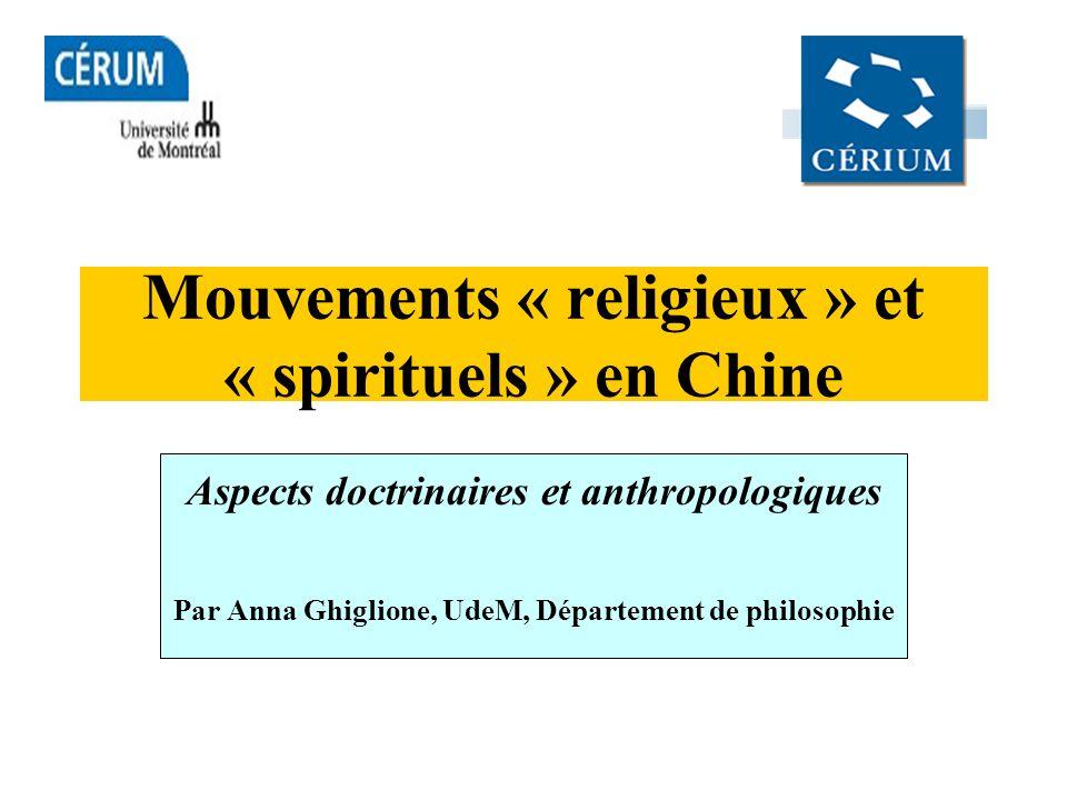 Mouvements « religieux » et « spirituels » en Chine Aspects doctrinaires et anthropologiques Par Anna Ghiglione, UdeM, Département de philosophie