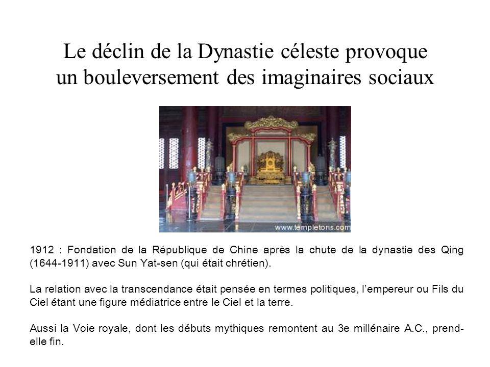 Le déclin de la Dynastie céleste provoque un bouleversement des imaginaires sociaux 1912 : Fondation de la République de Chine après la chute de la dynastie des Qing (1644-1911) avec Sun Yat-sen (qui était chrétien).