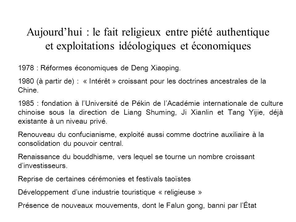 Aujourdhui : le fait religieux entre piété authentique et exploitations idéologiques et économiques 1978 : Réformes économiques de Deng Xiaoping.