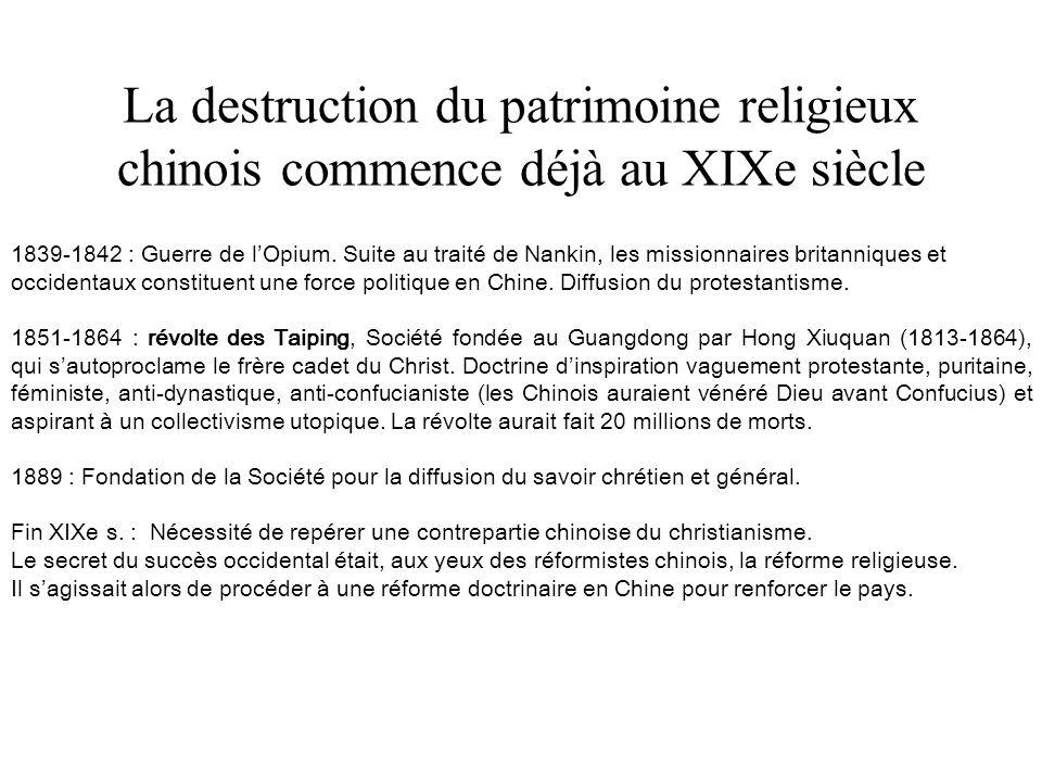 La destruction du patrimoine religieux chinois commence déjà au XIXe siècle 1839-1842 : Guerre de lOpium.
