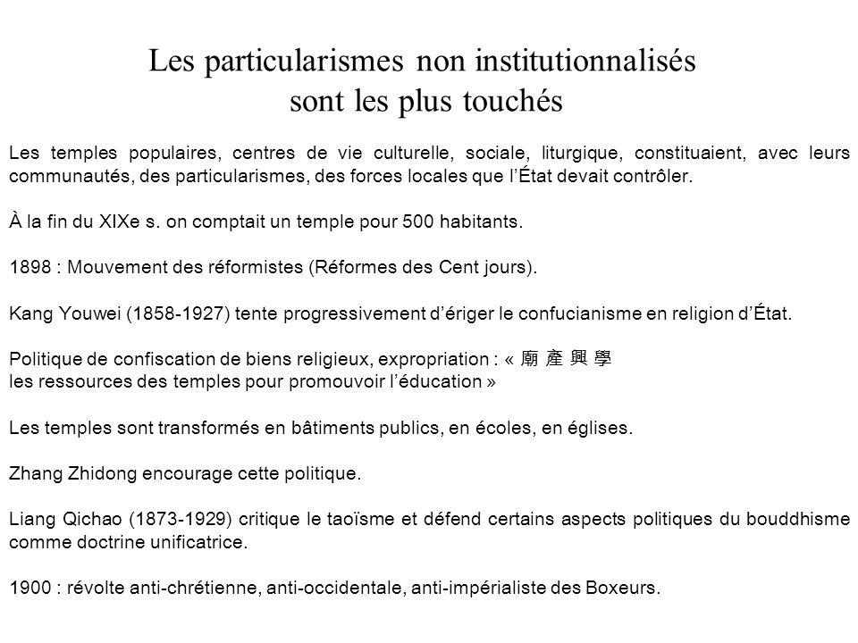 Les particularismes non institutionnalisés sont les plus touchés Les temples populaires, centres de vie culturelle, sociale, liturgique, constituaient, avec leurs communautés, des particularismes, des forces locales que lÉtat devait contrôler.