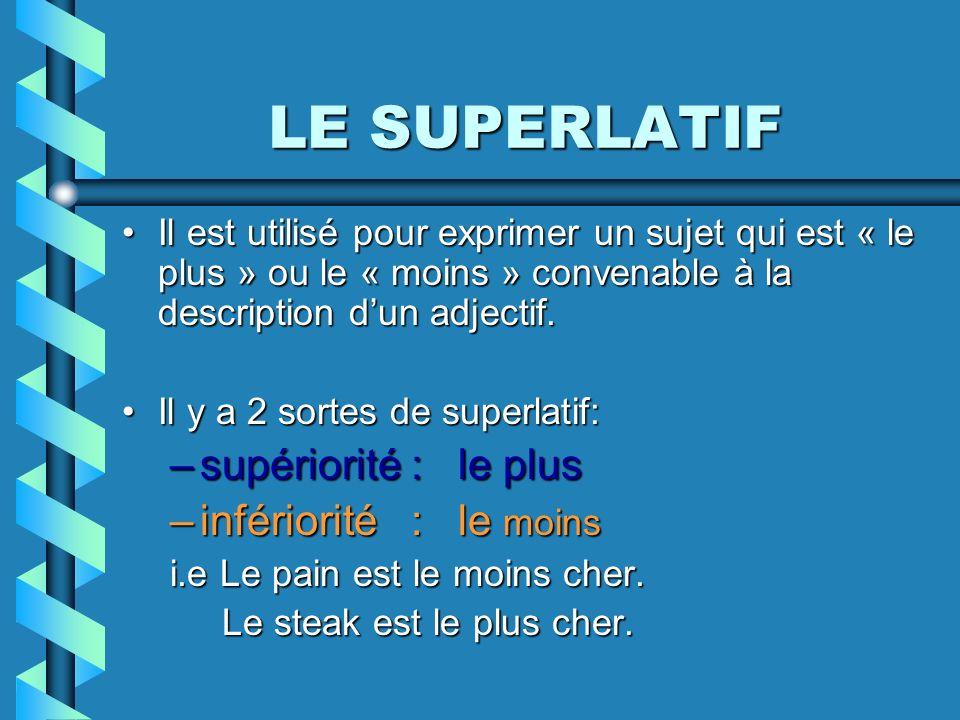 LE SUPERLATIF Il est utilisé pour exprimer un sujet qui est « le plus » ou le « moins » convenable à la description dun adjectif.Il est utilisé pour exprimer un sujet qui est « le plus » ou le « moins » convenable à la description dun adjectif.