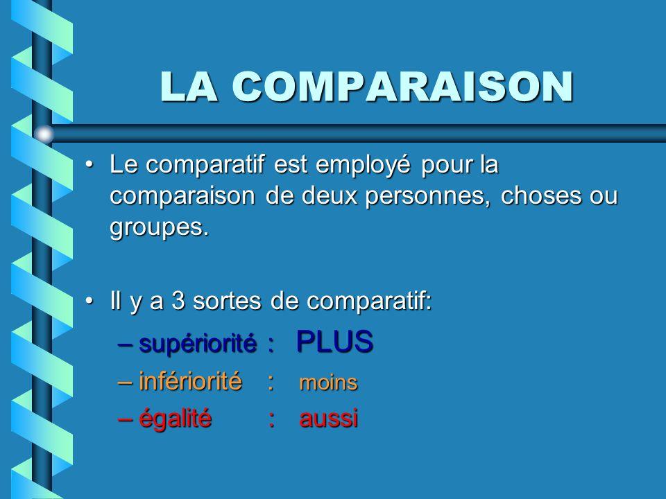 LA COMPARAISON Le comparatif est employé pour la comparaison de deux personnes, choses ou groupes.Le comparatif est employé pour la comparaison de deux personnes, choses ou groupes.