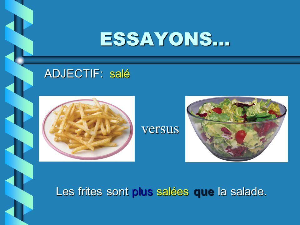 ESSAYONS... ADJECTIF: salé Les frites sont plus salées que Ia salade. versus