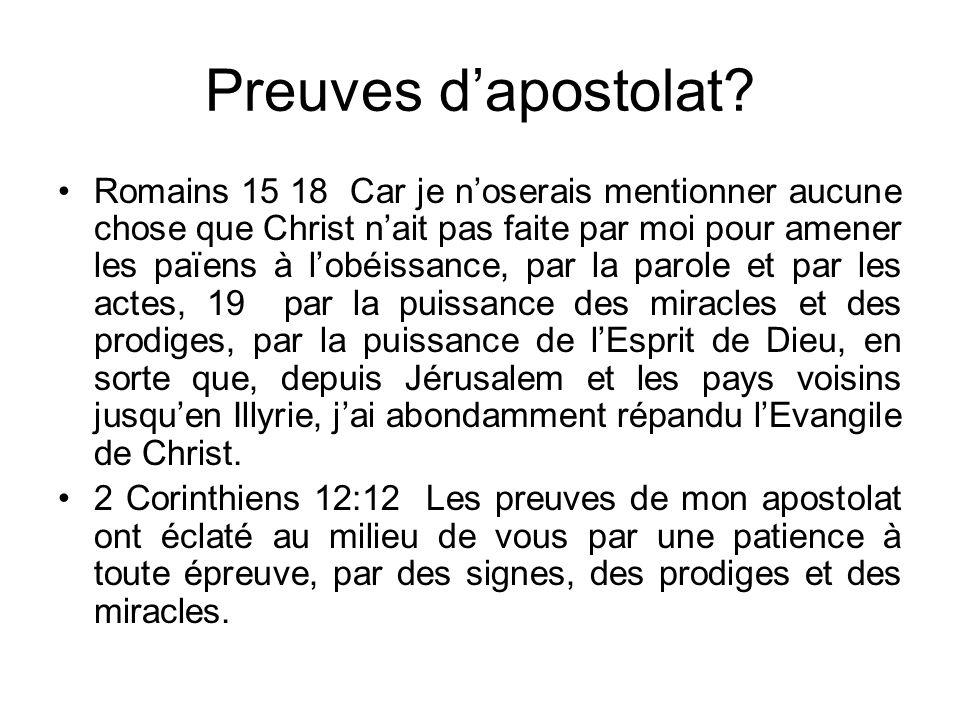 Preuves dapostolat? Romains 15 18 Car je noserais mentionner aucune chose que Christ nait pas faite par moi pour amener les païens à lobéissance, par