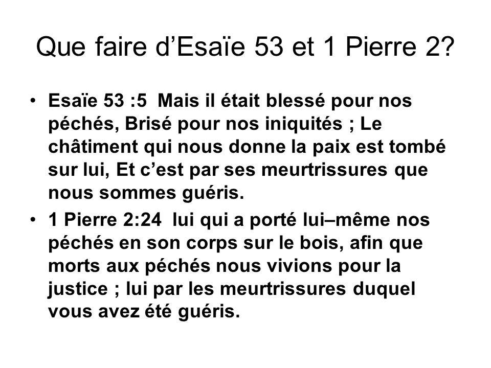 Que faire dEsaïe 53 et 1 Pierre 2? Esaïe 53 :5 Mais il était blessé pour nos péchés, Brisé pour nos iniquités ; Le châtiment qui nous donne la paix es