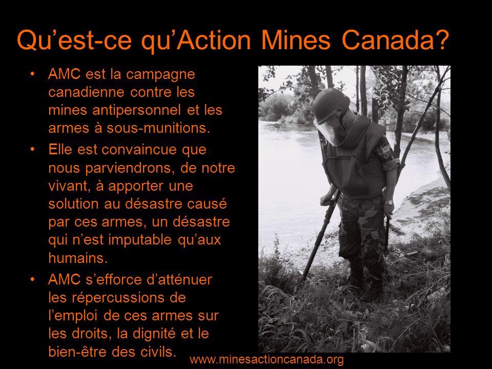 Quest-ce quAction Mines Canada? AMC est la campagne canadienne contre les mines antipersonnel et les armes à sous-munitions. Elle est convaincue que n
