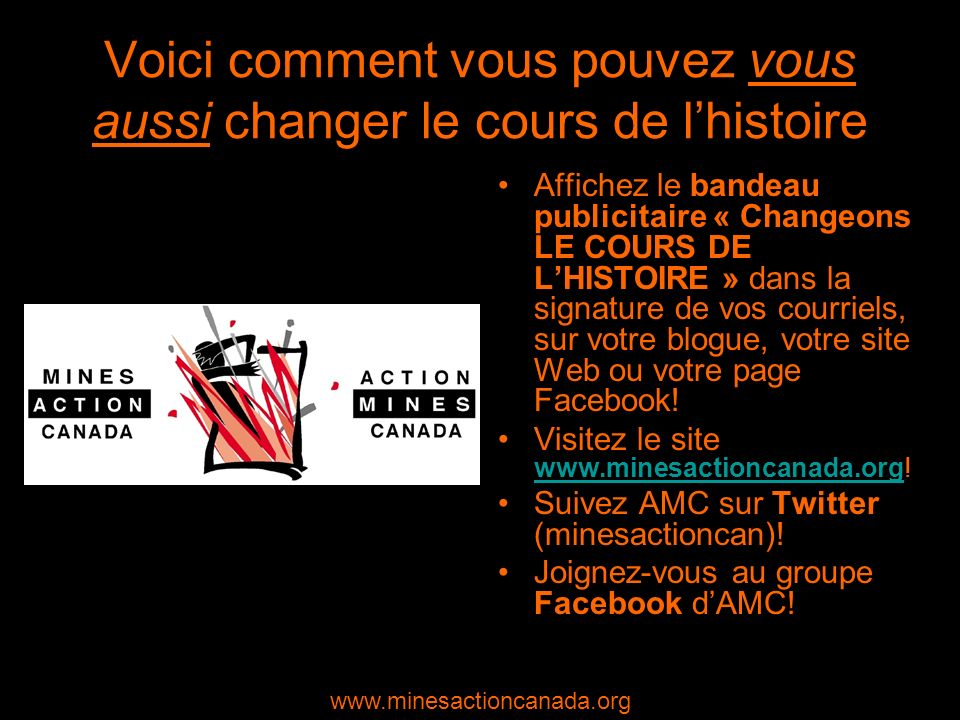 Voici comment vous pouvez vous aussi changer le cours de lhistoire Affichez le bandeau publicitaire « Changeons LE COURS DE LHISTOIRE » dans la signature de vos courriels, sur votre blogue, votre site Web ou votre page Facebook.