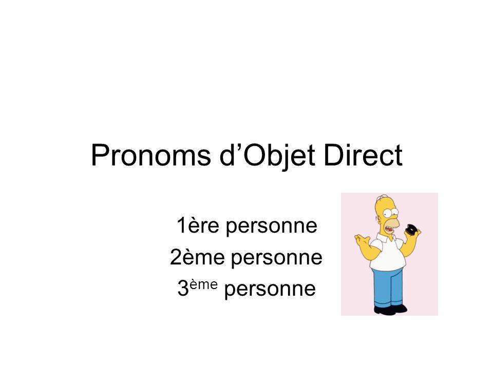 Pronoms dObjet Direct 1ère personne 2ème personne 3 ème personne