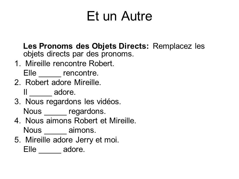 Et un Autre Les Pronoms des Objets Directs: Remplacez les objets directs par des pronoms. 1. Mireille rencontre Robert. Elle _____ rencontre. 2. Rober