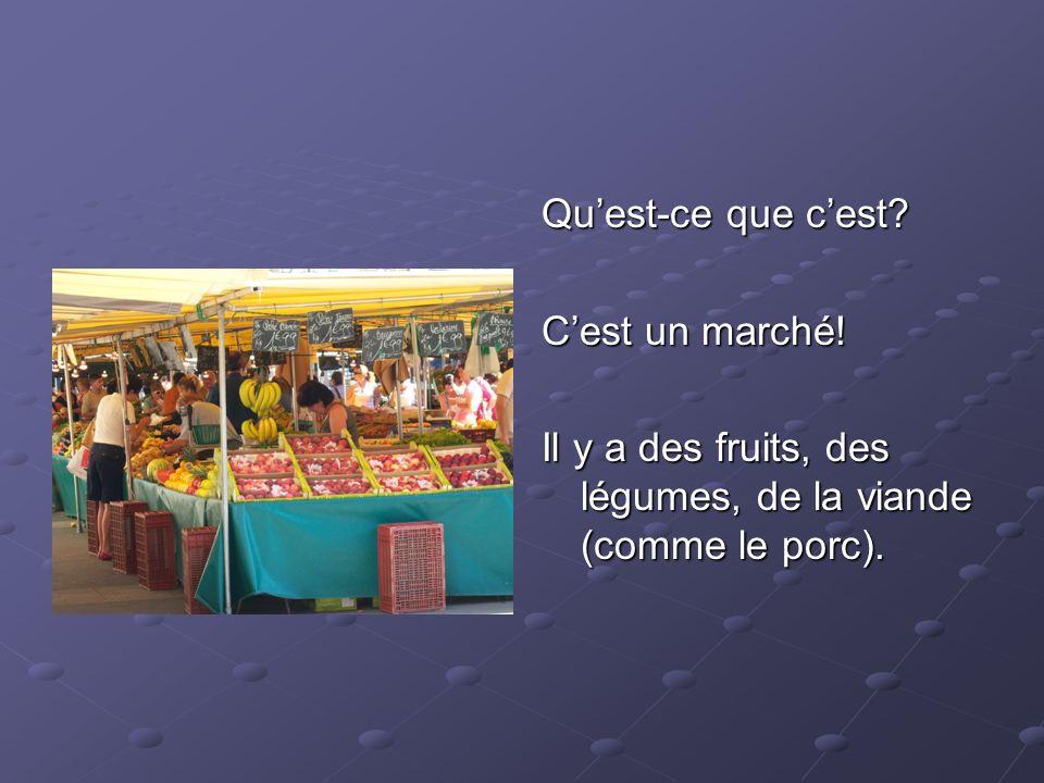 Quest-ce que cest? Cest un marché! Il y a des fruits, des légumes, de la viande (comme le porc).